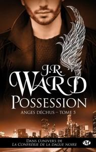 Anges déchus, tome 5 : Possession de J.R. Ward